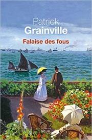 Patrick Grainville, Falaise des fous, 2018, éd. Seuil