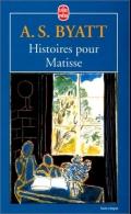 Antonia Susan Byatt, Histoires pour Matisse, 1993, Paris, Le livre de poche