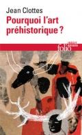 Jean Clottes, Pourquoi l'art préhistorique ?, Paris, Gallimard, collection Folio Essais, 2011